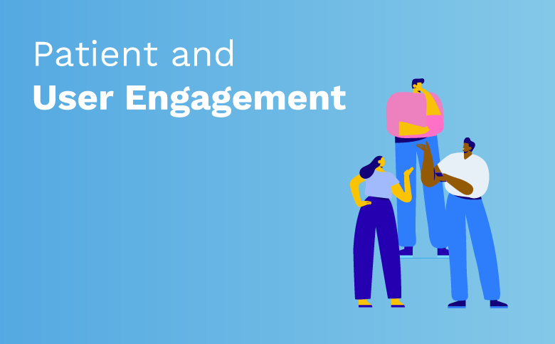 Patient and User Engagement