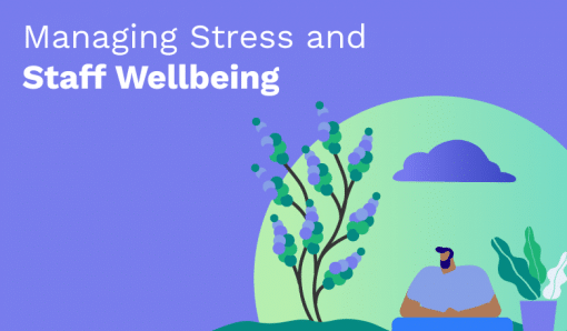 Managing Stress and Staff Wellbeing